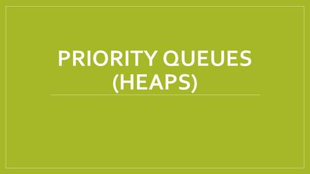 PRIORITY QUEUES (HEAPS). Queues are a standard mechanism for ordering tasks on a first-come, first-served basis However, some tasks may be more important.