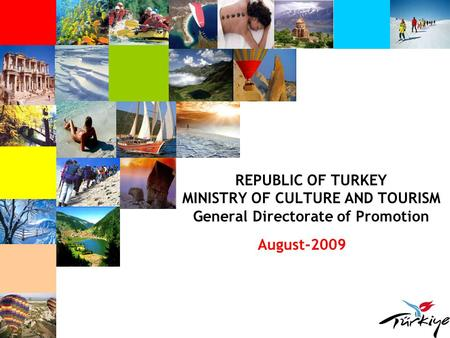 REPUBLIC OF TURKEY MINISTRY OF CULTURE <strong>AND</strong> <strong>TOURISM</strong> General Directorate of Promotion August-2009.