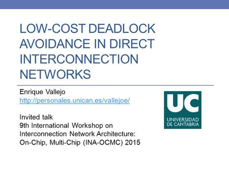 LOW-COST DEADLOCK AVOIDANCE IN DIRECT INTERCONNECTION NETWORKS Enrique Vallejo  Invited talk 9th International Workshop.