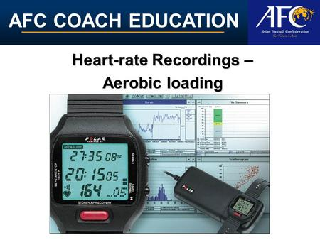 AFC COACH EDUCATION Heart-rate Recordings – Aerobic loading.