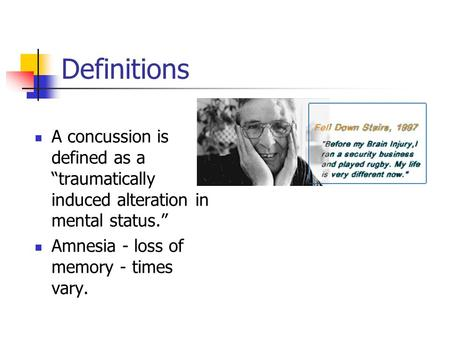 "Definitions A concussion is defined as a ""traumatically induced alteration in mental status."" Amnesia - loss of memory - times vary."