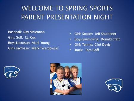 WELCOME TO SPRING SPORTS PARENT PRESENTATION NIGHT Baseball: Ray Mclennan Girls Golf: T.J. Cox Boys Lacrosse: Mark Young Girls Lacrosse: Mark Twardowski.