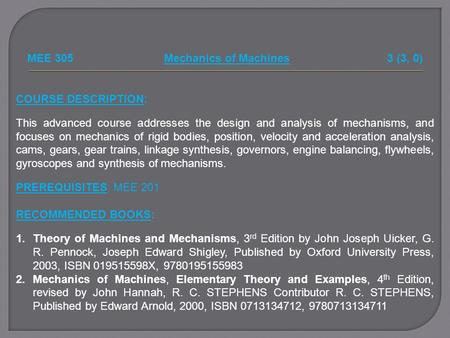 MEE 305 Mechanics of Machines 3 (3, 0)