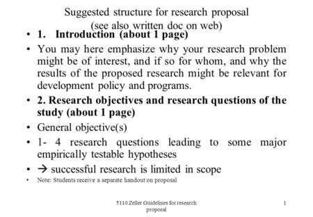 5110 Zeller Guidelines for research proposal 1 Suggested structure for research proposal (see also written doc on web) 1.Introduction (about 1 page) You.