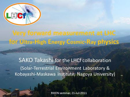 Very forward measurement at LHC for U ltra -H igh E nergy C osmic -R ay physics SAKO Takashi for the LHCf collaboration (Solar-Terrestrial Environment.