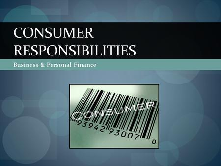 Business & Personal Finance CONSUMER RESPONSIBILITIES.