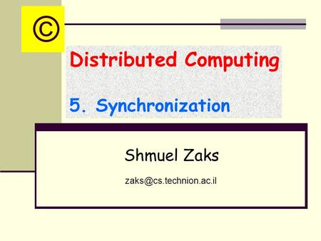 Distributed Computing 5. Synchronization Shmuel Zaks ©