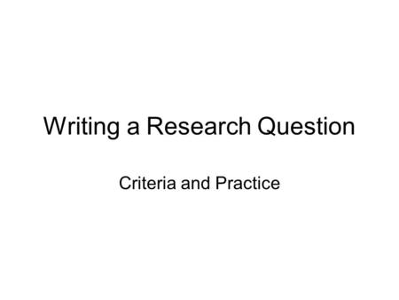 Writing a Research Question Criteria and Practice.