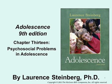 Copyright © 2011 The McGraw-Hill Companies, Inc. All rights reserved. 1 Adolescence 9th edition By Laurence Steinberg, Ph.D. Chapter Thirteen: Psychosocial.