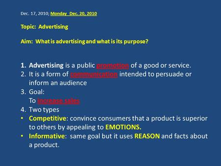Dec. 17, 2010; Monday Dec. 20, 2010 Topic: Advertising Aim: What is advertising and what is its purpose? 1.Advertising is a public promotion of a good.