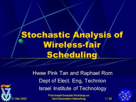 21 Mar 2002 First Israelli-Swedish Workshop on Next Generation Networking1 / 28 Stochastic Analysis of Wireless-fair Scheduling Hwee Pink Tan and Raphael.