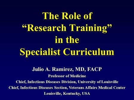 Julio A. Ramirez, MD, FACP Professor of Medicine Chief, Infectious Diseases Division, University of Louisville Chief, Infectious Diseases Section, Veterans.
