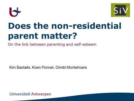 Does the non-residential parent matter? On the link between parenting and self-esteem Kim Bastaits, Koen Ponnet, Dimitri Mortelmans.