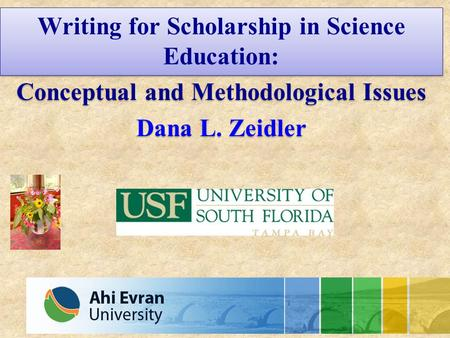 Writing for Scholarship in Science Education: Conceptual and Methodological Issues Dana L. Zeidler Writing for Scholarship in Science Education: Conceptual.
