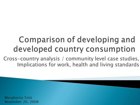Cross-country analysis / community level case studies, Implications for work, health and living standards Margherita Tinti November 26, 2008.