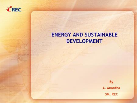 ENERGY AND SUSTAINABLE DEVELOPMENT By A. Anantha GM, REC.