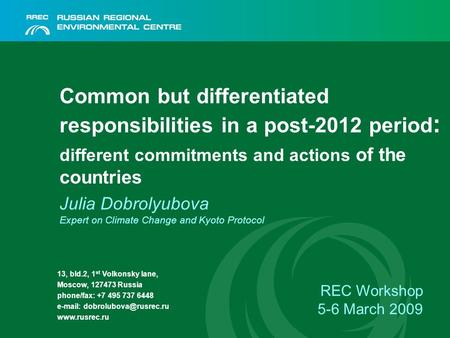 Common but differentiated responsibilities in a post-2012 period : different commitments and actions of the countries Julia Dobrolyubova Expert on Climate.