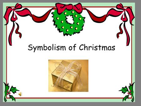 Symbolism of Christmas. Christmas tree Ever green – symbol of eternal life. Tree – biblical reference to the cross.