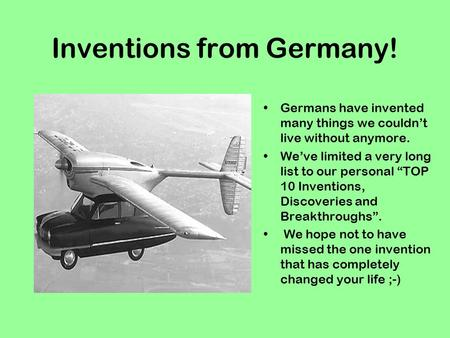 "Inventions from Germany! Germans have invented many things we couldn't live without anymore. We've limited a very long list to our personal ""TOP 10 Inventions,"