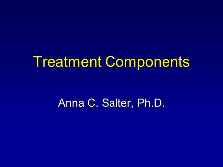 Treatment Components Anna C. Salter, Ph.D.. Agenda Treatment Components Good Lives Vs. RP Behavioral Conditioning Denial Role of Family Therapy.