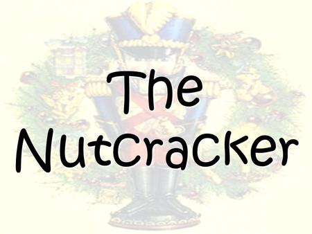 The Nutcracker. Author – writes stories or poems E.T.A. Hoffman The Nutcracker and The Mouse King 1816.