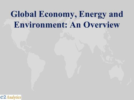 Global Economy, Energy and Environment: An Overview.