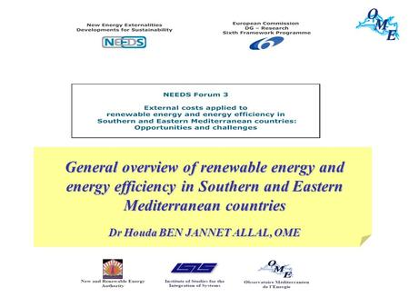 ENERGY IN THE MEDITERRANEAN REGION: Situation and prospects Dr Houda BEN JANNET ALLAL, OME General overview of renewable energy and energy efficiency in.