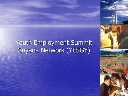 Youth Employment Summit Guyana Network (YESGY). DEBBIE JOSEPH YESGY Coordinator Guyana Information Youth Project Guyana Information Youth Project 2004-10-04.