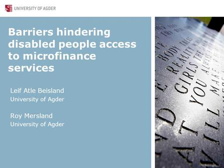 Barriers hindering disabled people access to microfinance services Leif Atle Beisland University of Agder Roy Mersland University of Agder.