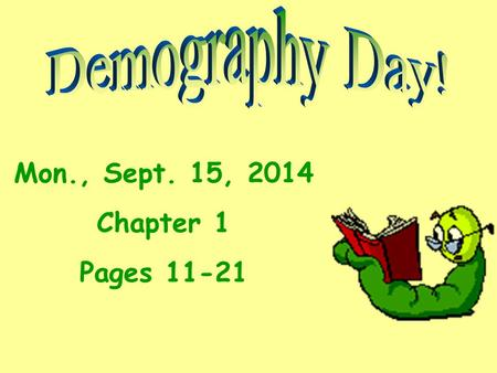 Mon., Sept. 15, 2014 Chapter 1 Pages 11-21. What is Demography? The study of human populations, including their size, growth, density, distribution, and.