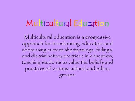 Multicultural Education Multicultural education is a progressive approach for transforming education and addressing current shortcomings, failings, and.