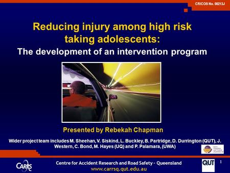1 CRICOS No. 00213J Centre for Accident Research and Road Safety – Queensland www.carrsq.qut.edu.au Reducing injury among high risk taking adolescents: