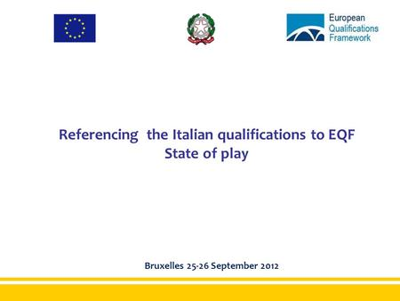 Referencing the Italian qualifications to EQF State of play Bruxelles 25-26 September 2012.