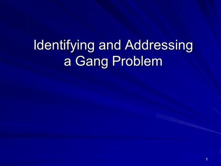 1 Identifying and Addressing a Gang Problem. 2 What is a Gang? There is no nationally accepted definition, but most agree on the following elements: –A.