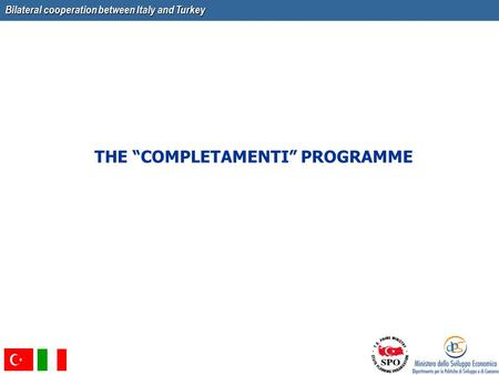 "Bilateral cooperation between Italy and Turkey THE ""COMPLETAMENTI"" PROGRAMME."