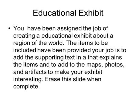 Educational Exhibit You have been assigned the job of creating a educational exhibit about a region of the world. The items to be included have been provided.