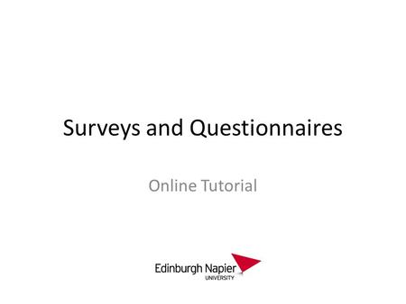 Surveys and Questionnaires Online Tutorial. What is a survey? A survey is a method of gathering information from a number of individuals, known as a sample,