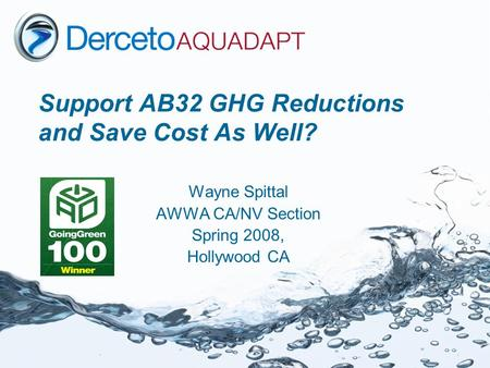 Support AB32 GHG Reductions and Save Cost As Well? Wayne Spittal AWWA CA/NV Section Spring 2008, Hollywood CA.