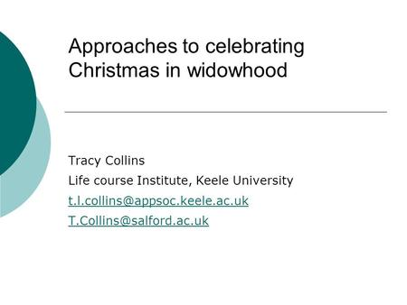 Approaches to celebrating Christmas in widowhood Tracy Collins Life course Institute, Keele University