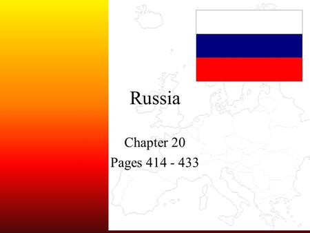 Russia Chapter 20 Pages 414 - 433. 2 5 Themes Location: Place: Region: Movement: Human-Environment Interaction HistoryHistory / End of CommunismEnd of.