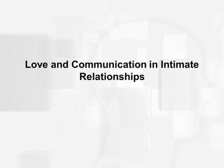 Love and Communication in Intimate Relationships