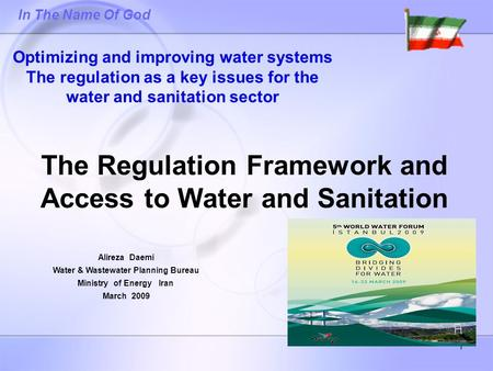 1 Alireza Daemi Water & Wastewater Planning Bureau Ministry of Energy Iran March 2009 In The Name Of God Optimizing and improving water systems The regulation.