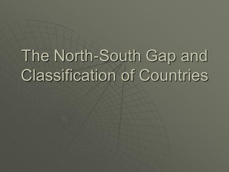The North-South Gap and Classification of Countries.