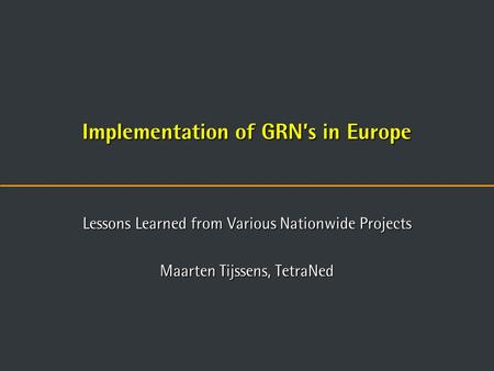 Implementation of GRN's in Europe Lessons Learned from Various Nationwide Projects Maarten Tijssens, TetraNed.