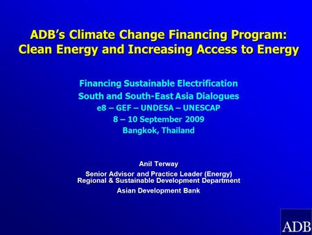 ADB's Climate Change Financing Program: Clean Energy and Increasing Access to Energy Financing Sustainable Electrification South and South-East Asia Dialogues.