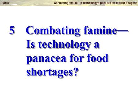 Part 5 Combating famine―Is technology a panacea for food shortages? 5 Combating famine― Is technology a panacea for food shortages?