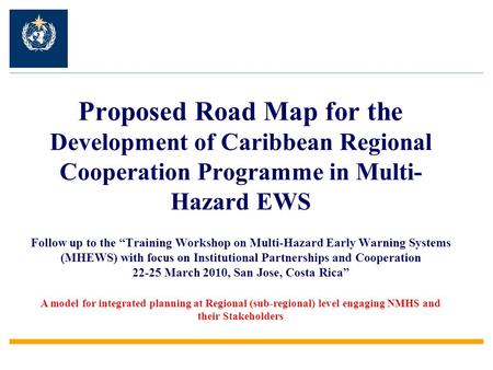 "Proposed Road Map for the Development of Caribbean Regional Cooperation Programme in Multi- Hazard EWS Follow up to the ""Training Workshop on Multi-Hazard."