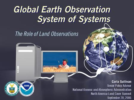 Global Earth Observation System of Systems Carla Sullivan Senior Policy Advisor National Oceanic and Atmospheric Administration North America Land Cover.