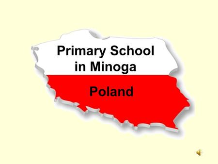 Primary School in Minoga Poland. Poland is located in Central Europe, between the Baltic Sea to the north and the Sudeten and Carpathian Mountains in.