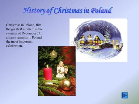 Christmas in Poland, that the greatest moment is the evening of December 24, always remains in Poland the most important celebration.